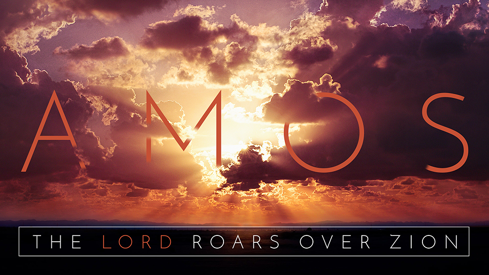 The LORD Roars Over Zion: Amos