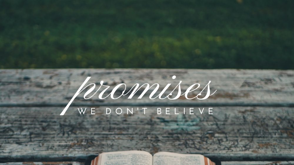Promises of God We Don\'t Believe